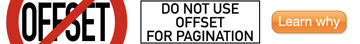 Do not use offset for pagination. Learn why.